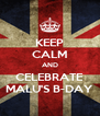 KEEP CALM AND CELEBRATE MALU'S B-DAY - Personalised Poster A4 size