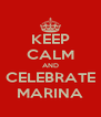 KEEP CALM AND CELEBRATE MARINA - Personalised Poster A4 size