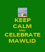 KEEP CALM AND CELEBRATE MAWLID - Personalised Poster A4 size