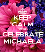 KEEP CALM AND CELEBRATE MICHAELA - Personalised Poster A4 size