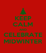 KEEP CALM AND CELEBRATE MIDWINTER - Personalised Poster A4 size