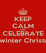 KEEP CALM AND CELEBRATE Midwinter Christmas - Personalised Poster A4 size