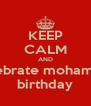 KEEP CALM AND celebrate mohamads birthday - Personalised Poster A4 size