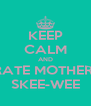 KEEP CALM AND CELEBRATE MOTHER'S DAY SKEE-WEE - Personalised Poster A4 size