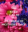 KEEP CALM AND CELEBRATE MOTHERS DAY - Personalised Poster A4 size