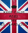 KEEP CALM AND  CELEBRATE MY 25 YEARS OLD - Personalised Poster A4 size