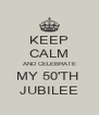 KEEP CALM AND CELEBRATE MY 50'TH  JUBILEE - Personalised Poster A4 size