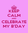 KEEP CALM AND CELEBRATE MY B'DAY - Personalised Poster A4 size