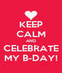 KEEP CALM AND CELEBRATE MY B-DAY! - Personalised Poster A4 size