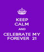 KEEP CALM AND CELEBRATE MY FOREVER  21 - Personalised Poster A4 size