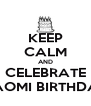 KEEP CALM AND CELEBRATE NAOMI BIRTHDAY - Personalised Poster A4 size