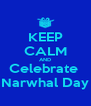 KEEP CALM AND Celebrate  Narwhal Day - Personalised Poster A4 size