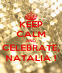 KEEP CALM AND CELEBRATE, NATALIA ! - Personalised Poster A4 size