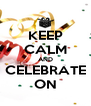 KEEP CALM AND CELEBRATE ON - Personalised Poster A4 size