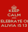 KEEP CALM AND CELEBRATE ON ALIVIA IS 13 - Personalised Poster A4 size