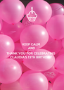 KEEP CALM AND CELEBRATE ON THANK YOU FOR CELEBRATING CLAUDIA'S 13TH BIRTHDAY - Personalised Poster A4 size
