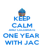 KEEP CALM AND CELEBRATE ONE YEAR  WITH JAC - Personalised Poster A4 size