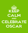 KEEP CALM AND CELEBRATE OSCAR - Personalised Poster A4 size
