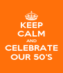 KEEP CALM AND CELEBRATE OUR 50'S - Personalised Poster A4 size