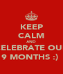 KEEP CALM AND CELEBRATE OUR 9 MONTHS :)  - Personalised Poster A4 size