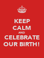 KEEP CALM AND CELEBRATE OUR BIRTH! - Personalised Poster A4 size