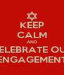 KEEP CALM AND CELEBRATE OUR ENGAGEMENT - Personalised Poster A4 size