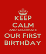 KEEP CALM AND CELEBRATE OUR FIRST BIRTHDAY - Personalised Poster A4 size