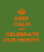 KEEP CALM AND CELEBRATE OUR MONTH  - Personalised Poster A4 size