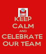 KEEP CALM AND CELEBRATE  OUR TEAM  - Personalised Poster A4 size