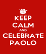 KEEP CALM AND CELEBRATE PAOLO - Personalised Poster A4 size