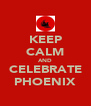 KEEP CALM AND CELEBRATE PHOENIX - Personalised Poster A4 size
