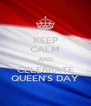 KEEP CALM AND CELEBRATE QUEEN'S DAY - Personalised Poster A4 size