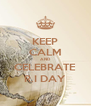 KEEP CALM AND CELEBRATE R.I DAY - Personalised Poster A4 size