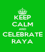 KEEP CALM AND CELEBRATE RAYA - Personalised Poster A4 size