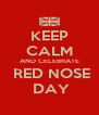 KEEP CALM AND CELEBRATE  RED NOSE  DAY - Personalised Poster A4 size