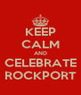 KEEP CALM AND CELEBRATE ROCKPORT - Personalised Poster A4 size