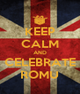 KEEP CALM AND CELEBRATE ROMU - Personalised Poster A4 size
