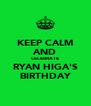 KEEP CALM AND CELEBRATE RYAN HIGA'S BIRTHDAY - Personalised Poster A4 size