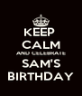 KEEP  CALM AND CELEBRATE SAM'S BIRTHDAY - Personalised Poster A4 size
