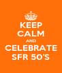 KEEP CALM AND CELEBRATE SFR 50'S - Personalised Poster A4 size