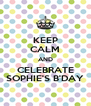 KEEP CALM AND CELEBRATE SOPHIE'S B'DAY - Personalised Poster A4 size