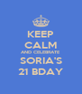 KEEP CALM AND CELEBRATE SORIA'S 21 BDAY - Personalised Poster A4 size