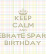 KEEP CALM AND CELEBRATE SPARTA'S BIRTHDAY - Personalised Poster A4 size