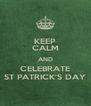 KEEP CALM AND CELEBRATE ST PATRICK'S DAY - Personalised Poster A4 size