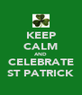 KEEP CALM AND CELEBRATE ST PATRICK - Personalised Poster A4 size