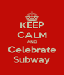 KEEP CALM AND Celebrate Subway - Personalised Poster A4 size