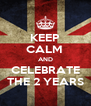 KEEP CALM  AND CELEBRATE THE 2 YEARS - Personalised Poster A4 size