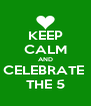 KEEP CALM AND CELEBRATE  THE 5 - Personalised Poster A4 size
