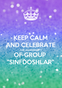 """KEEP CALM AND CELEBRATE THE ANNIVERSARY OF GROUP """"SINFDOSHLAR"""" - Personalised Poster A4 size"""