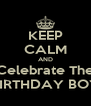 KEEP CALM AND Celebrate The BIRTHDAY BOY - Personalised Poster A4 size
